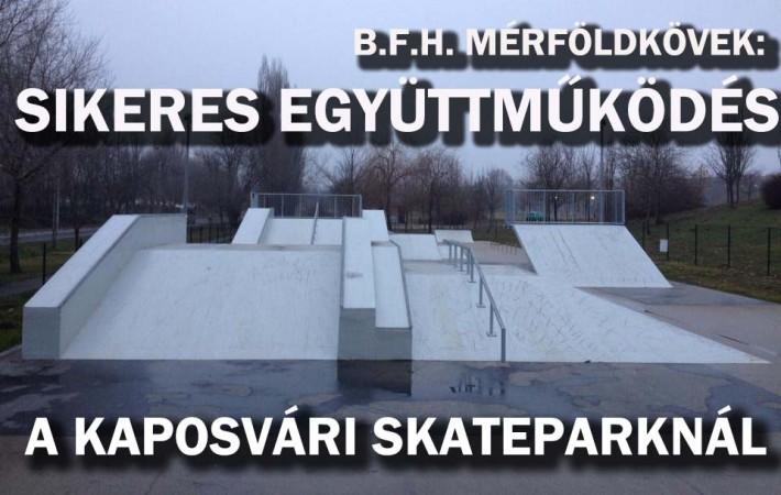 B.F.H. mérföldkövek:  Sikeres együttműködés a kaposvári skatepark esetében