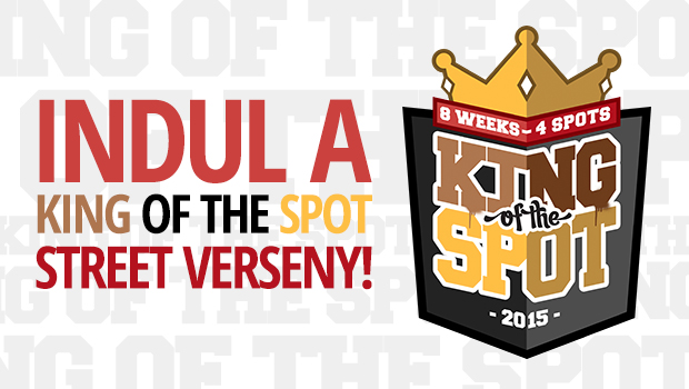 INDUL A KING OF THE SPOT STREET VERSENY! 8HÉT 4SPOT!